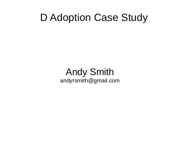 D Adoption Case Study Andy Smith andyrsmith@gmail.com