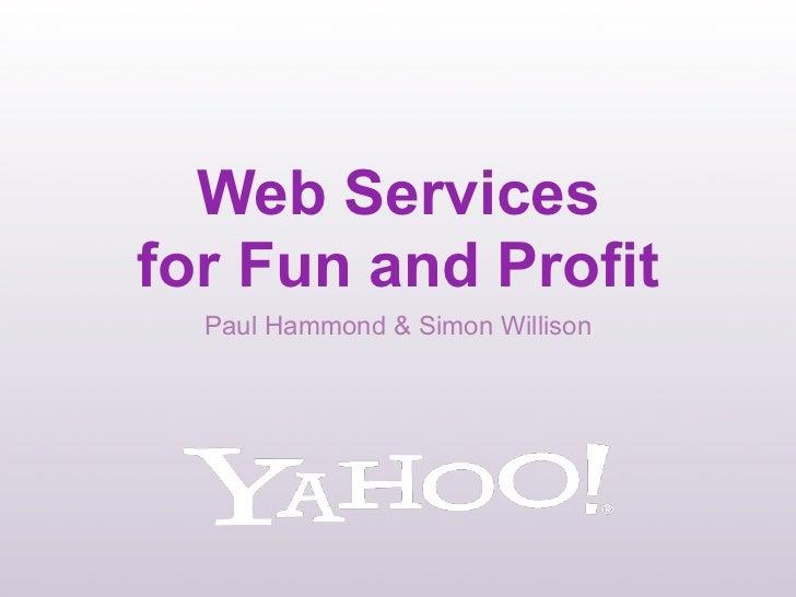 Web Servicesfor Fun and Profit  Paul Hammond & Simon Willison