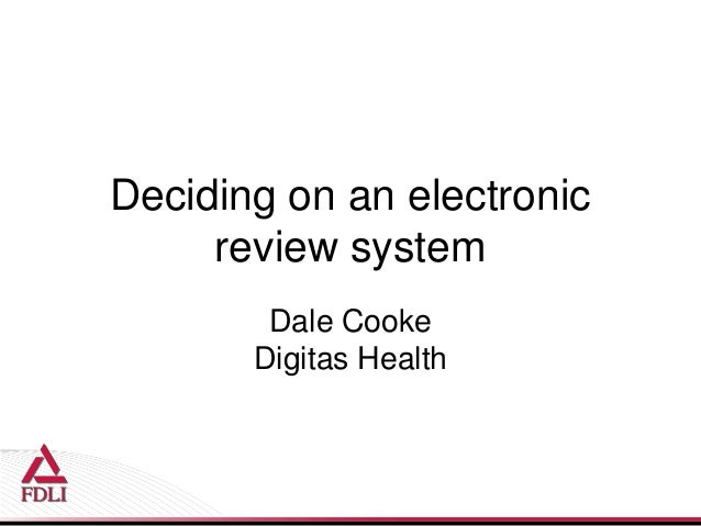 Deciding on an electronic review system Dale Cooke Digitas Health