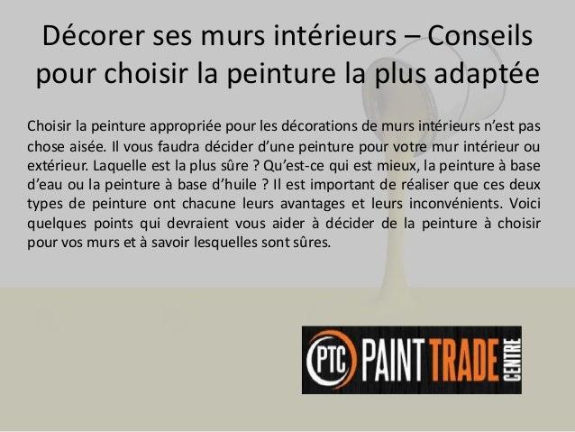 Décorer ses murs intérieurs – Conseils pour choisir la peinture la plus adaptée Choisir la peinture appropriée pour les dé...