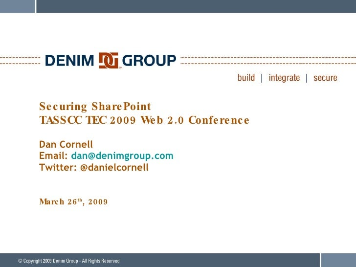 Securing SharePoint TASSCC TEC 2009 Web 2.0 Conference Dan Cornell Email:  [email_address] Twitter: @danielcornell March 2...