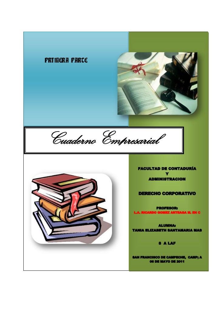 PRIMERA PARTE2939415234950<br />Cuaderno Empresarial<br />FACULTAD DE CONTADURÍA Y ADMINISTRACIONDERECHO CORPORATIVOPROFES...