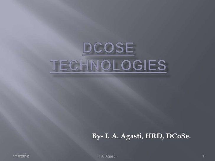 By- I. A. Agasti, HRD, DCoSe.1/10/2012    I. A. Agasti.                  1