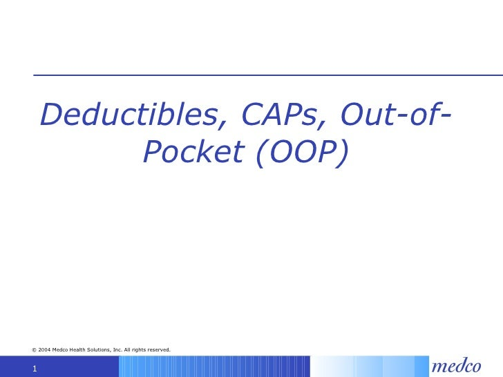 Deductibles, CAPs, Out-of-Pocket (OOP)