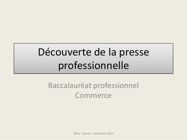 Découverte de la presse professionnelle Baccalauréat professionnel Commerce  Mme. Capron - Novembre 2013