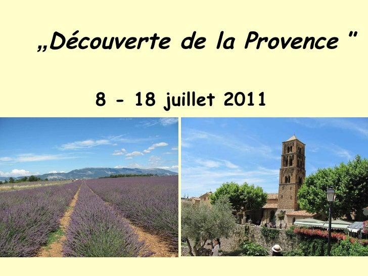 """"""" Découverte  d e  la  Provence """" 8  -  18 juillet 2011"""