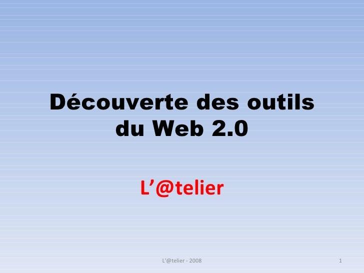 Découverte des outils du Web 2.0 L'@telier L'@telier - 2008