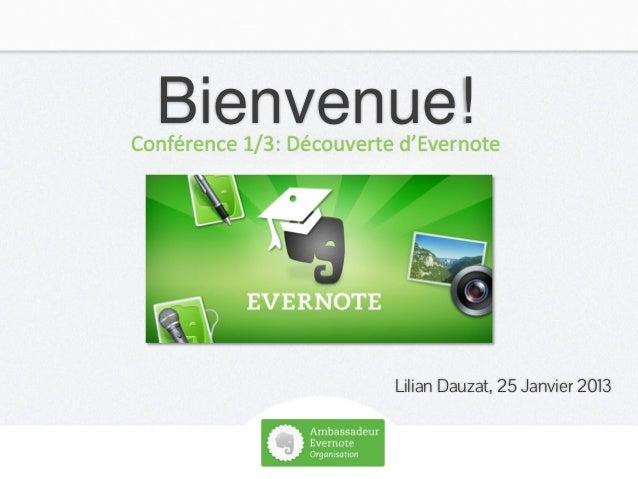 Bienvenue!   Conférence 1/3: Découverte d'Evernote                             Lilian Dauzat, 25 Janvier 2013LOGO         ...