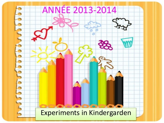 Experiments in Kindergarden ANNÉE 2013-2014