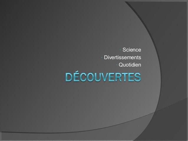 - Science- Divertissements       - Quotidien