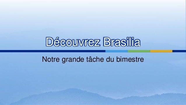 Découvrez Brasilia  Notre grande tâche du bimestre