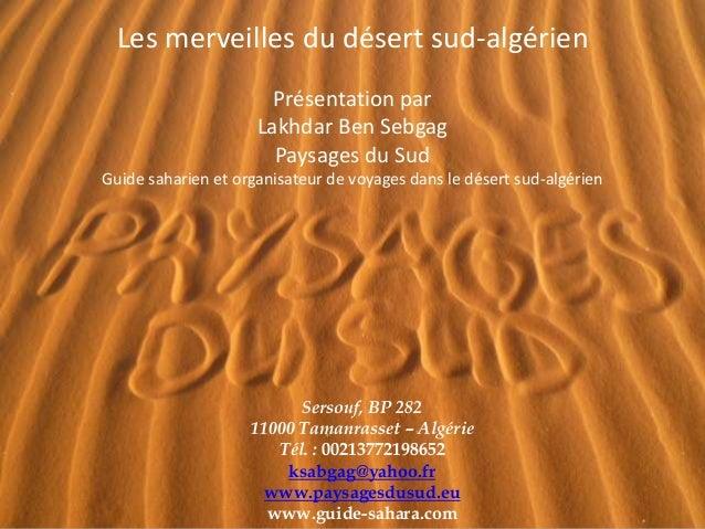 Les merveilles du désert sud-algérienPrésentation parLakhdar Ben SebgagPaysages du SudGuide saharien et organisateur de vo...