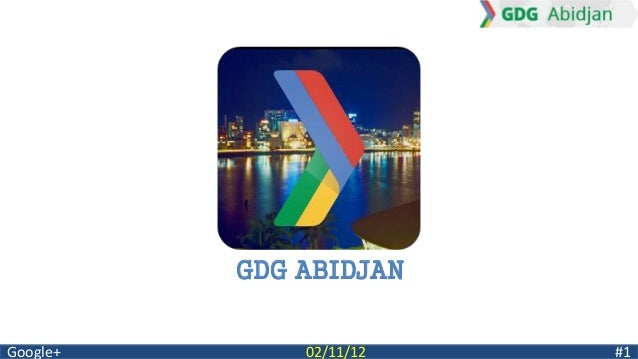 GDG ABIDJAN  Google+ 02/11/12 #1