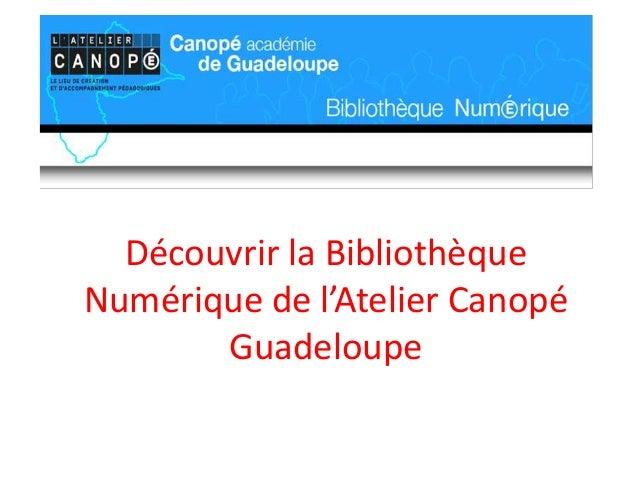 Découvrir la Bibliothèque  Numérique de l'Atelier Canopé  Guadeloupe