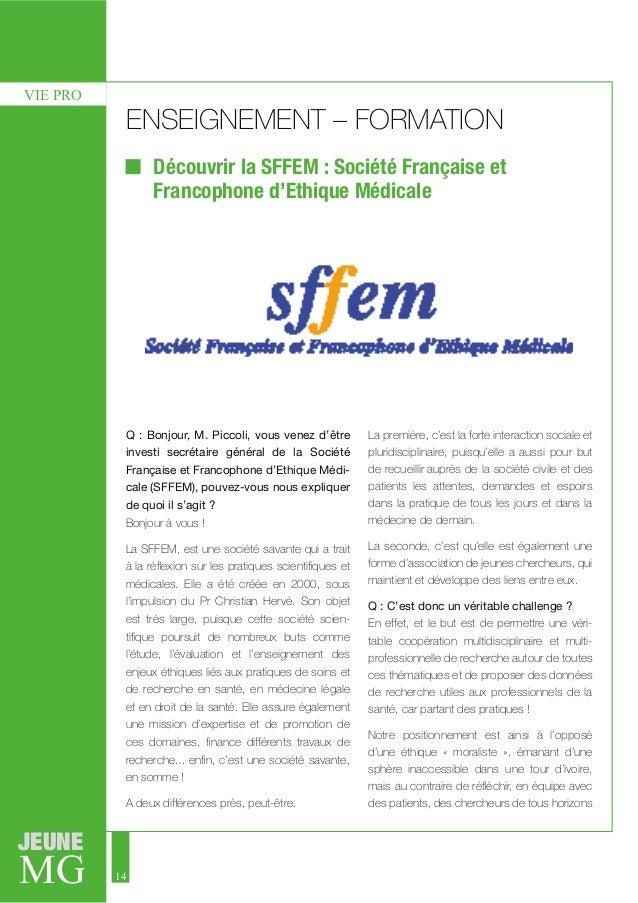 MG JEUNE 14 VIE PRO ENSEIGNEMENT – FORMATION Découvrir la SFFEM : Société Française et Francophone d'Ethique Médicale Q : ...