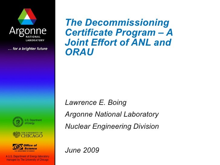 The Decommissioning Certificate Program – A Joint Effort of ANL and ORAU Lawrence E. Boing Argonne National Laboratory Nuc...