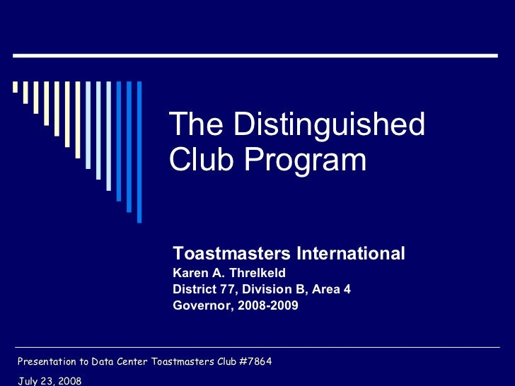 The Distinguished Club Program Toastmasters International Karen A. Threlkeld District 77, Division B, Area 4  Governor, 20...