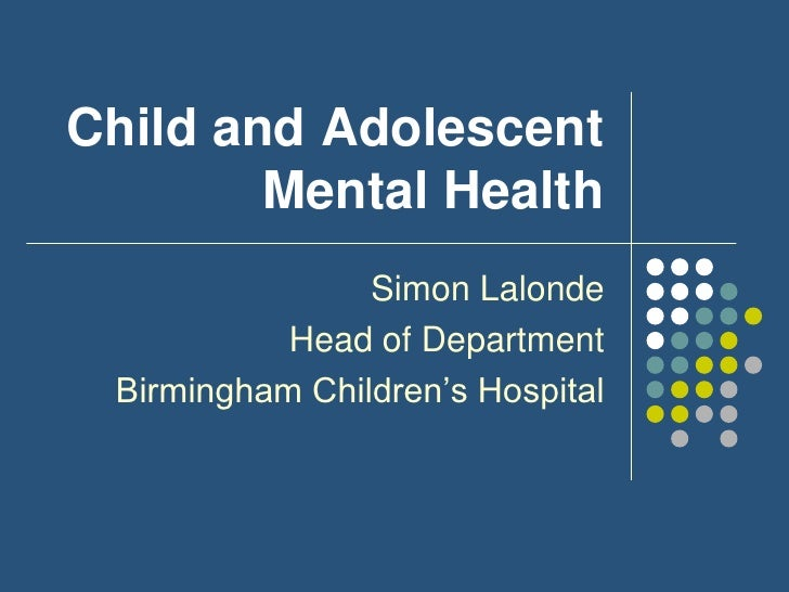 Child and Adolescent Mental Health<br />Simon Lalonde<br />Head of Department<br />Birmingham Children's Hospital<br />