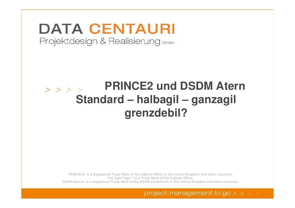 PRINCE2 und DSDM Atern                    Standard – halbagil – ganzagil                            grenzdebil?           ...