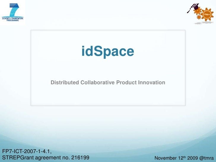 idSpace<br />Distributed Collaborative Product Innovation<br />FP7-ICT-2007-1-4.1, <br />STREPGrant agreement no. 216199<b...