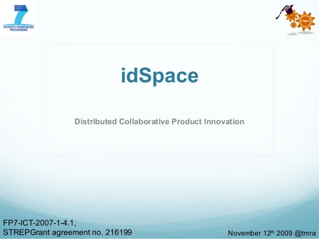 idSpace Distributed Collaborative Product Innovation FP7-ICT-2007-1-4.1, STREPGrant agreement no. 216199 November 12th 200...