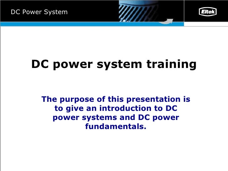 DC power system training The purpose of this presentation is to give an introduction to DC power systems and DC power fund...