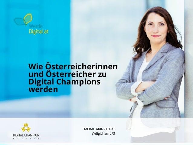 MERAL AKIN-HECKE @digichampAT MERAL AKIN-HECKE @digichampAT Wie Österreicherinnen und Österreicher zu Digital Champions we...
