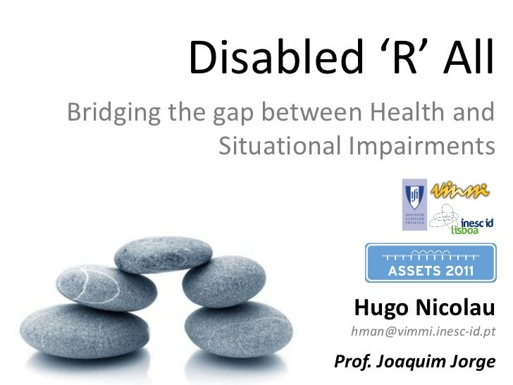 Disabled 'R' AllBridging the gap between Health and             Situational Impairments                        Hugo Nicola...