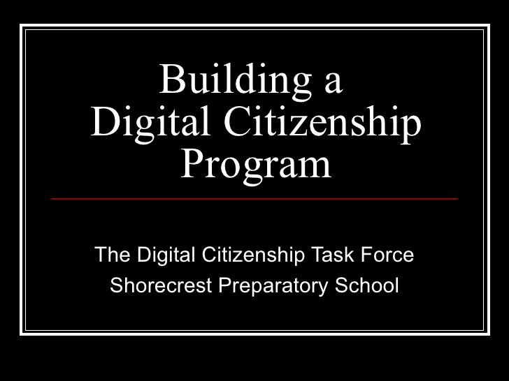 Building a  Digital Citizenship Program The Digital Citizenship Task Force Shorecrest Preparatory School