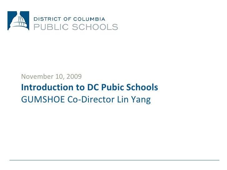 November 10, 2009 Introduction to DC Pubic Schools GUMSHOE Co-Director Lin Yang