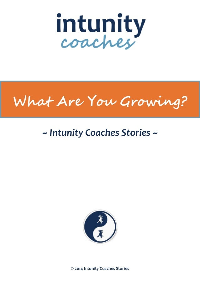 © 2014 Intunity Coaches Stories What Are You Growing? ~ Intunity Coaches Stories ~