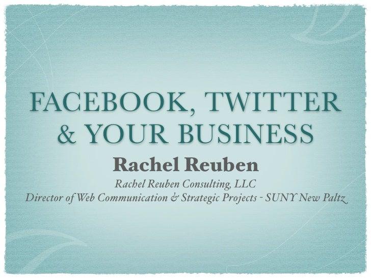 FACEBOOK, TWITTER   & YOUR BUSINESS                   Rachel Reuben                    Rachel Reuben Consulting, LLC Direc...