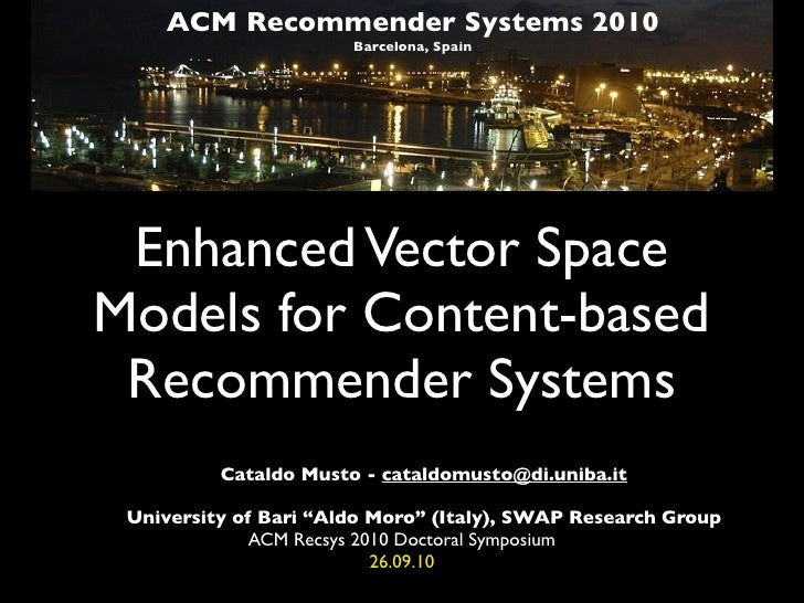 ACM Recommender Systems 2010                        Barcelona, Spain      Enhanced Vector Space Models for Content-based  ...