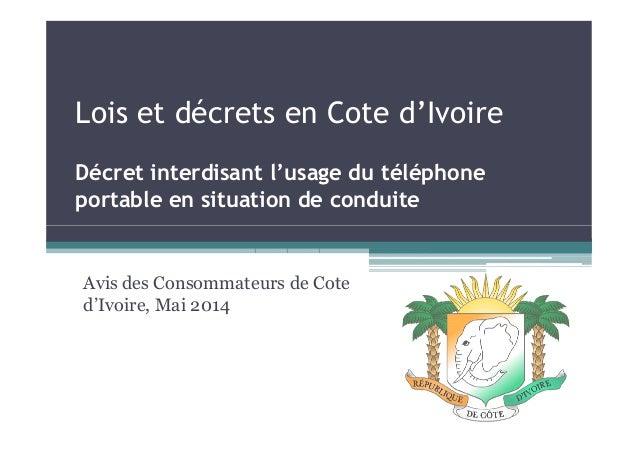 Lois et décrets en Cote d'Ivoire Décret interdisant l'usage du téléphone portable en situation de conduite Avis des Consom...