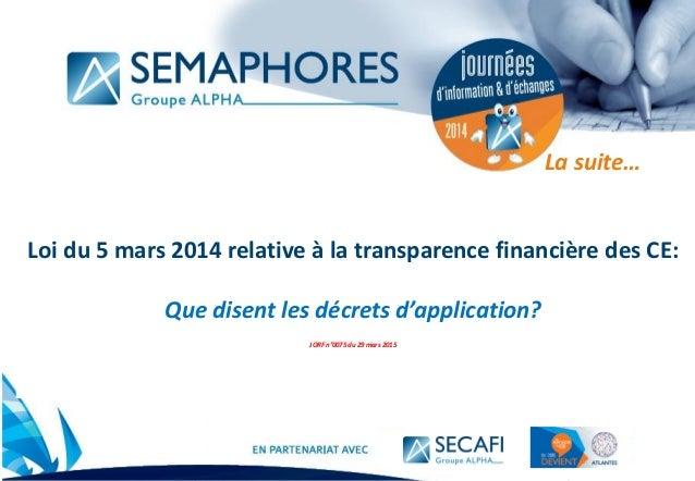 www.semaphores.fr Loi du 5 mars 2014 relative à la transparence financière des CE: Que disent les décrets d'application? J...