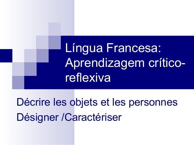 Língua Francesa: Aprendizagem críticoreflexiva Décrire les objets et les personnes Désigner /Caractériser