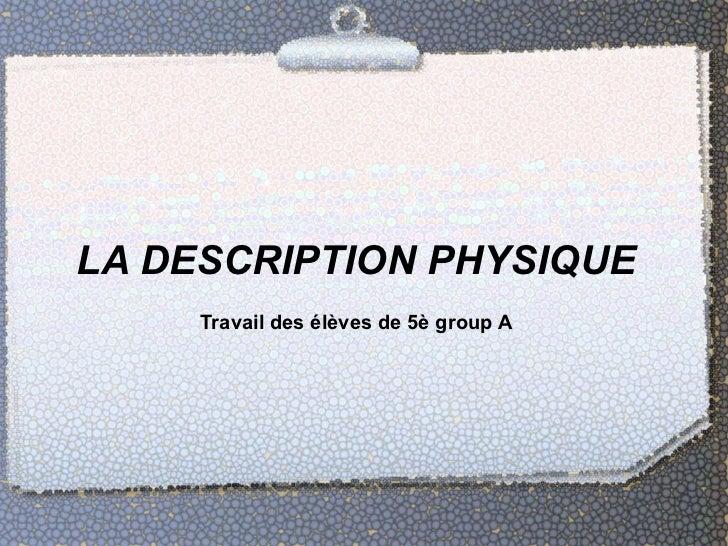 LA DESCRIPTION PHYSIQUE     Travail des élèves de 5è group A