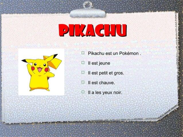 ppiikkaacchhuu   Pikachu est un Pokémon .   Il est jeune   Il est petit et gros.   Il est chauve.   Il a les yeux noi...
