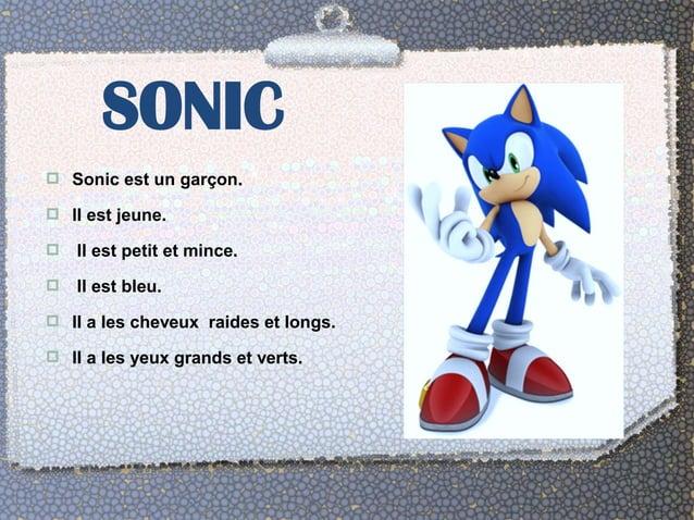 SONIC   Sonic est un garçon.   Il est jeune.   Il est petit et mince.   Il est bleu.   Il a les cheveux raides et lon...