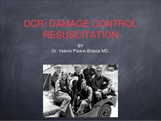 DCR: DAMAGE CONTROL RESUSCITATION BY Dr. Valerio Pisano Brasca MD.