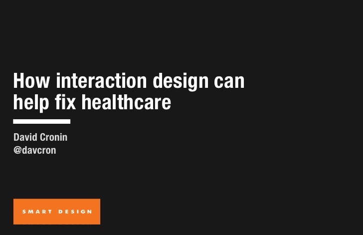 How interaction design can <br />help fix healthcare<br />David Cronin<br />@davcron<br />