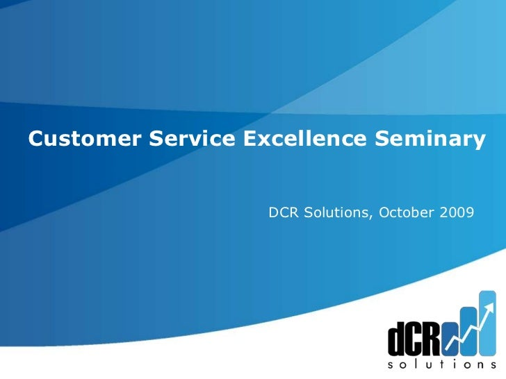 Customer Service Excellence Seminary<br />	      DCR Solutions, October 2009<br />
