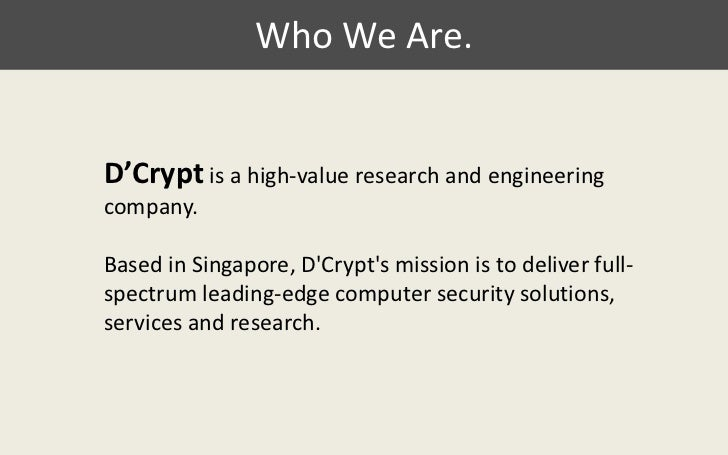 Who We Are.<br />D'Cryptis a high-value research and engineering company. <br />Based in Singapore, D'Crypt's mission is t...