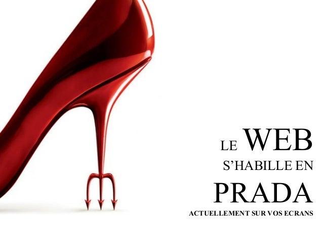 LE  WEB  S'HABILLE EN  PRADA ACTUELLEMENT SUR VOS ECRANS www.lesbrigadesdumarketing.com  Les Brigades du Marketing © 2013 ...