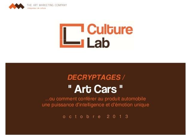 """DECRYPTAGES /  """" Art Cars """" ...ou comment conférer au produit automobile une puissance d'intelligence et d'émotion unique ..."""