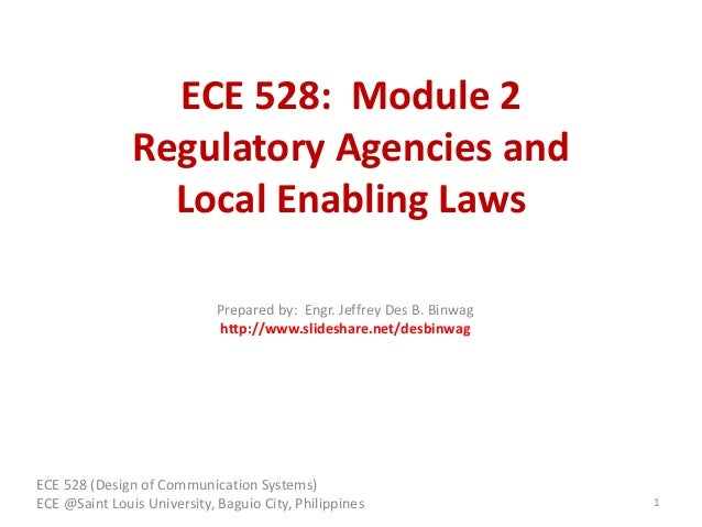ECE 528: Module 2 Regulatory Agencies and Local Enabling Laws ECE 528 (Design of Communication Systems) ECE @Saint Louis U...