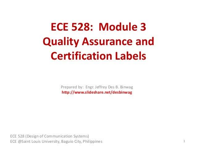 ECE 528: Module 3 Quality Assurance and Certification Labels ECE 528 (Design of Communication Systems) ECE @Saint Louis Un...