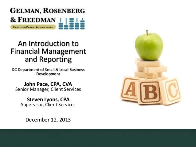 An Introduction to Financial Management and Reporting DC Department of Small & Local Business Development  John Pace, CPA,...