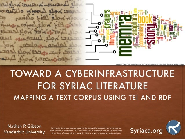 TOWARD A CYBERINFRASTRUCTURE FOR SYRIAC LITERATURE MAPPING A TEXT CORPUS USING TEI AND RDF Nathan P. Gibson Vanderbilt Uni...