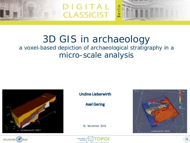 1 3D GIS in archaeology a voxel-based depiction of archaeological stratigraphy in a micro-scale analysis Undine Lieberwirt...